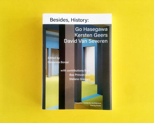 BESIDES, HISTORY: GO HASEGAWA, KERSTEN GEERS, DAVID VAN SEVEREN.